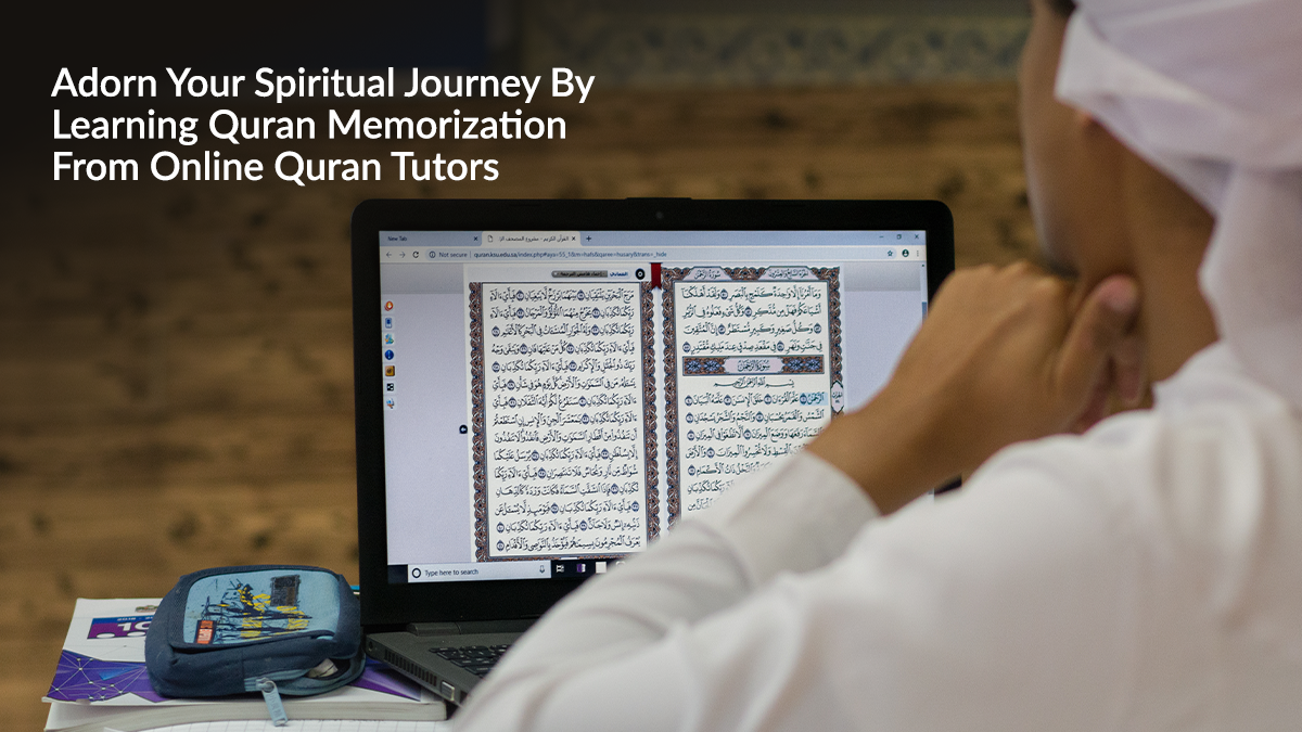 Adorn Your Spiritual Journey By Learning Quran Memorization From Online Quran Tutors
