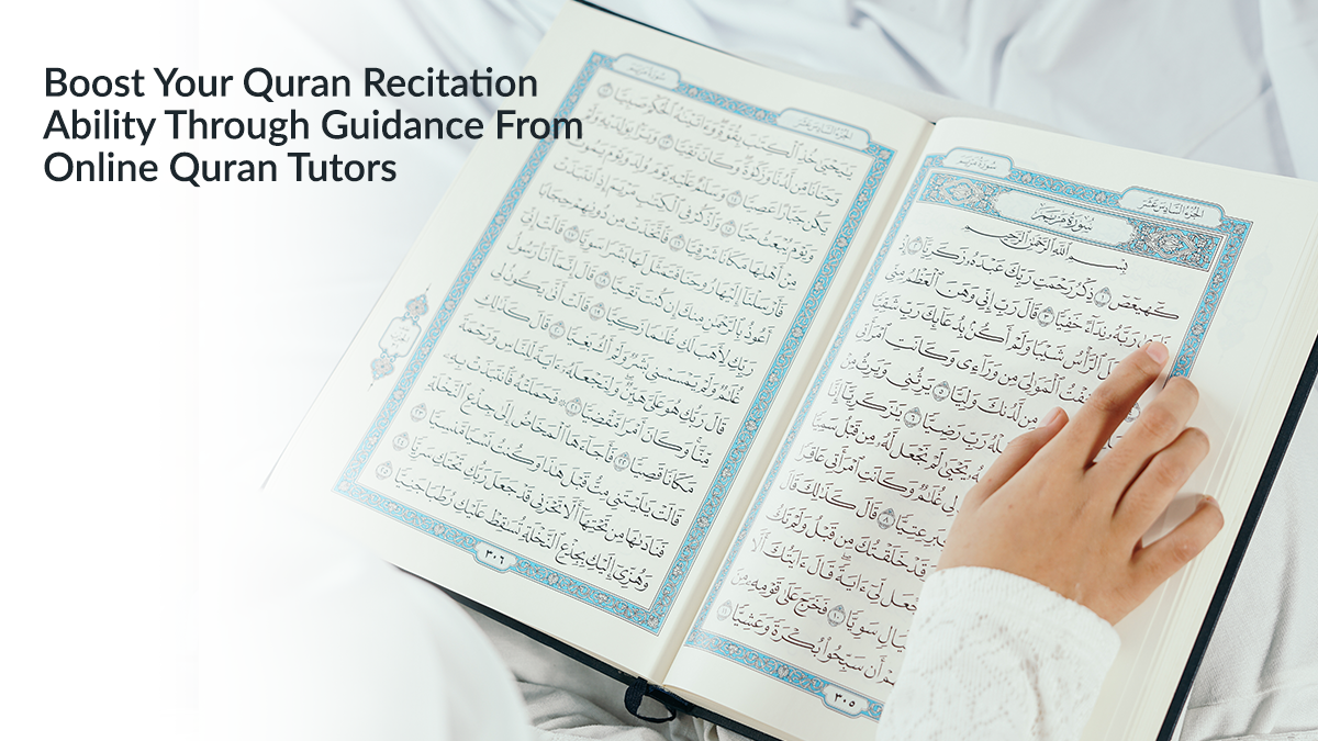Boost Your Quran Recitation Ability Through Guidance From Online Quran Tutors