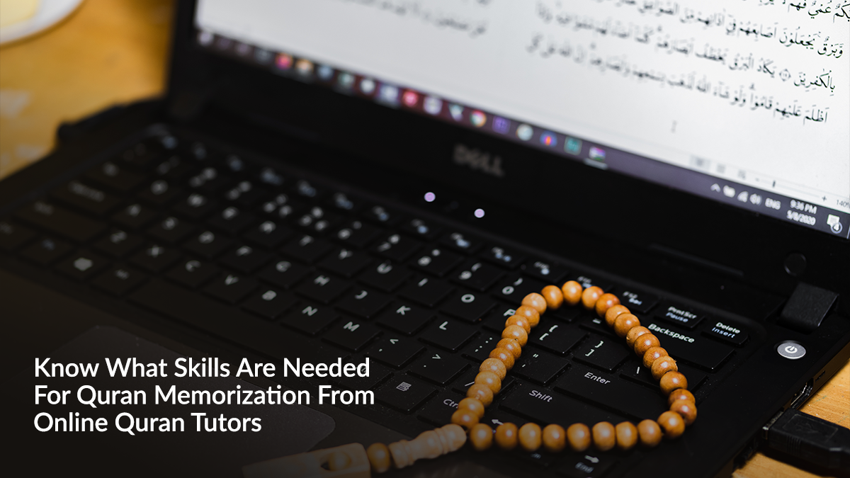 Know What Skills Are Needed For Quran Memorization From Online Quran Tutors